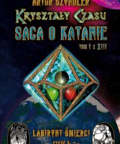 Kryształy Czasu: Saga o Katanie, Tom I z XIII, Labirynt Śmierci - część 1